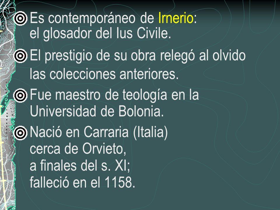 Es contemporáneo de Irnerio: el glosador del Ius Civile.