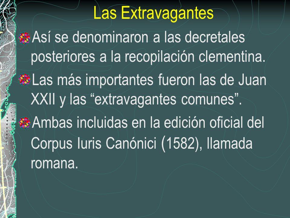 Las Extravagantes Así se denominaron a las decretales posteriores a la recopilación clementina.