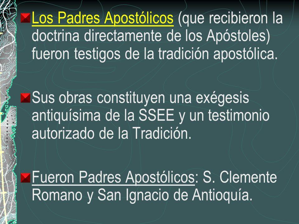 Los Padres Apostólicos (que recibieron la doctrina directamente de los Apóstoles) fueron testigos de la tradición apostólica.