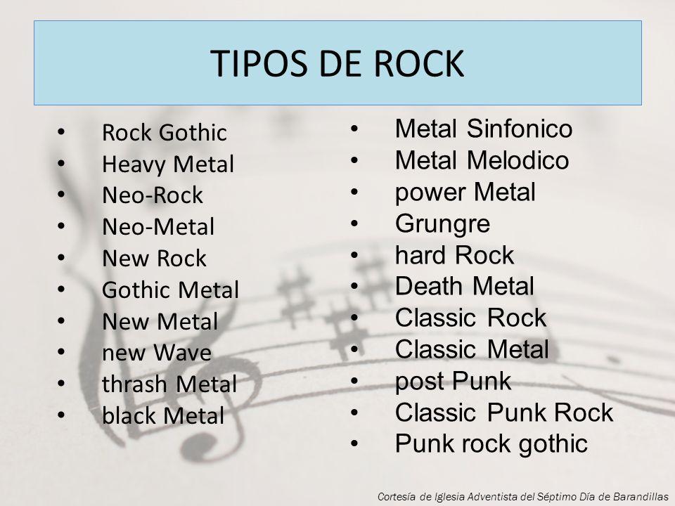 TIPOS DE ROCK Metal Sinfonico Rock Gothic Metal Melodico Heavy Metal
