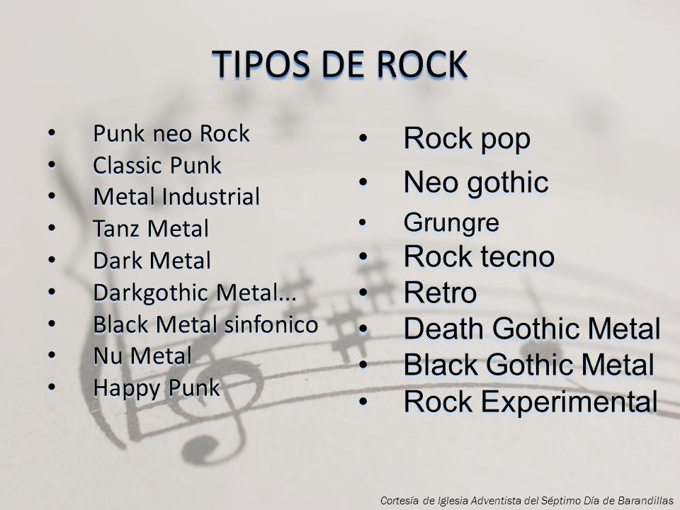 TIPOS DE ROCK Rock pop Neo gothic Rock tecno Retro Death Gothic Metal