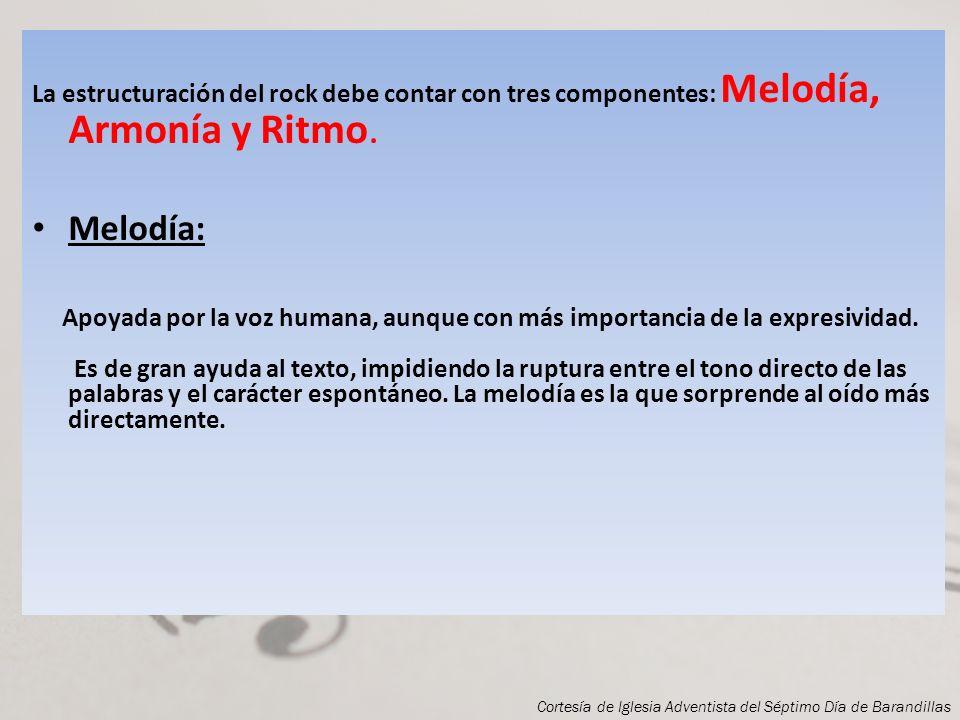 La estructuración del rock debe contar con tres componentes: Melodía, Armonía y Ritmo.