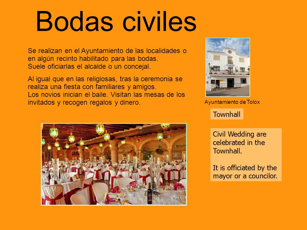 Bodas civiles Se realizan en el Ayuntamiento de las localidades o en algún recinto habilitado para las bodas.