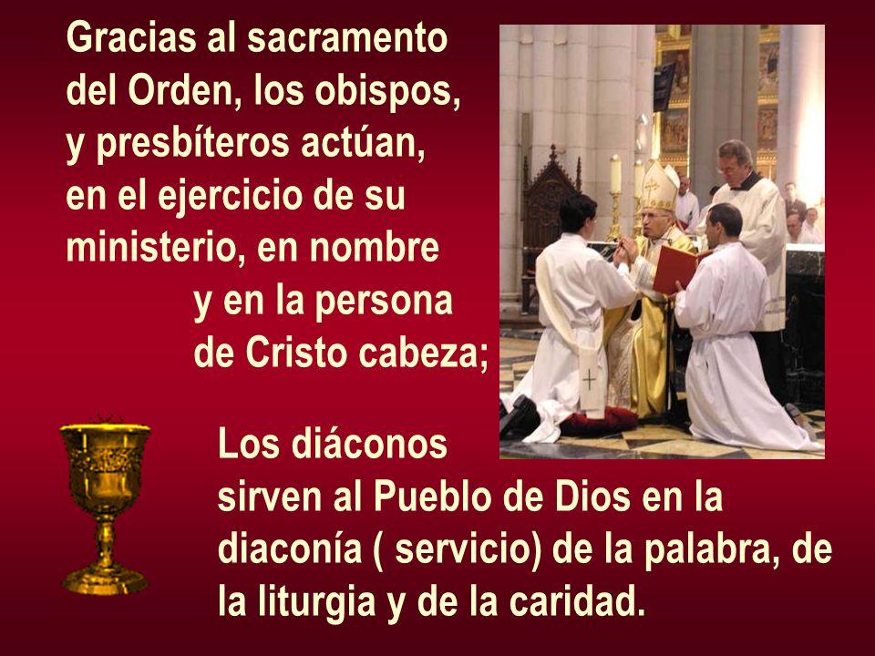 Gracias al sacramento del Orden, los obispos, y presbíteros actúan, en el ejercicio de su. ministerio, en nombre.