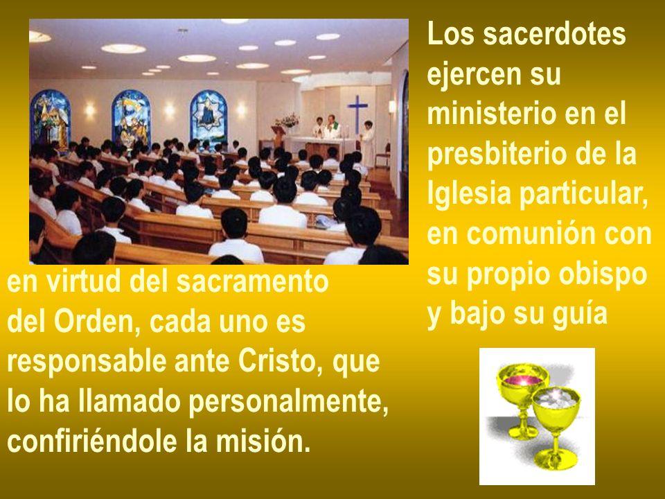 Los sacerdotes ejercen su. ministerio en el. presbiterio de la. Iglesia particular, en comunión con.