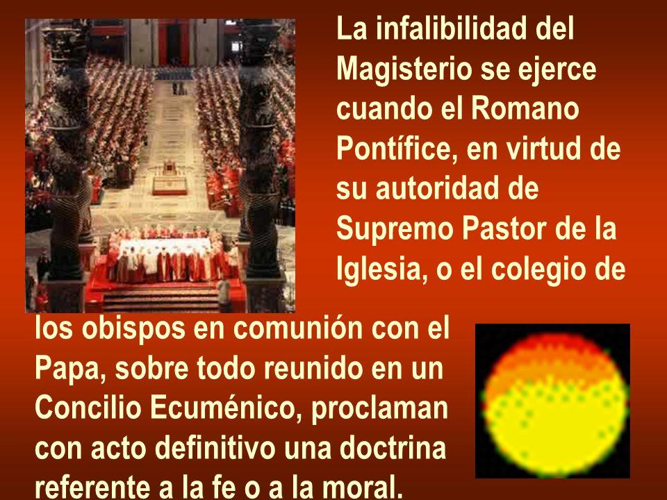 La infalibilidad del Magisterio se ejerce. cuando el Romano. Pontífice, en virtud de. su autoridad de.