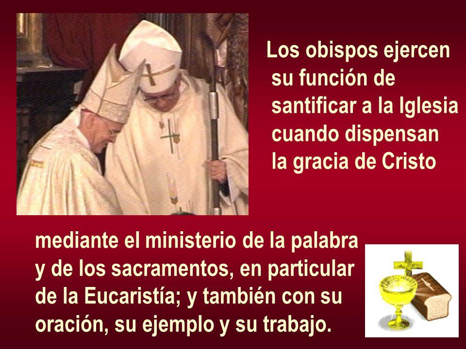 Los obispos ejercen su función de. santificar a la Iglesia. cuando dispensan. la gracia de Cristo.