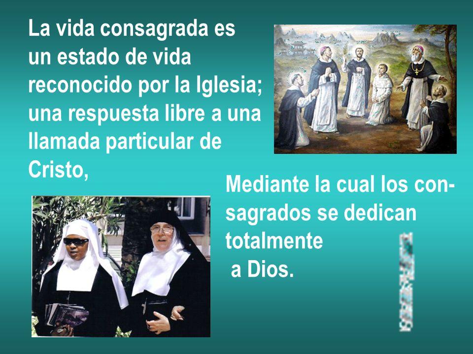 La vida consagrada es un estado de vida. reconocido por la Iglesia; una respuesta libre a una. llamada particular de.