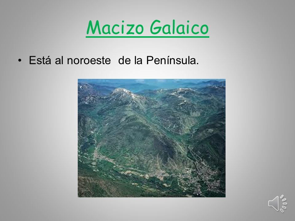 Macizo Galaico Está al noroeste de la Península.