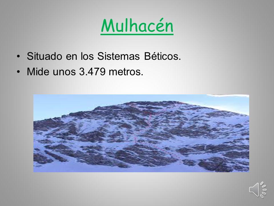 Mulhacén Situado en los Sistemas Béticos. Mide unos 3.479 metros.