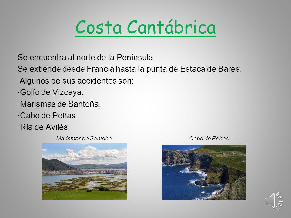 Costa Cantábrica Se encuentra al norte de la Península.