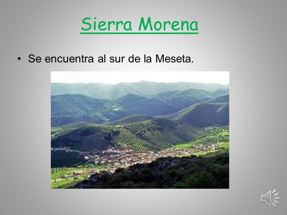 Sierra Morena Se encuentra al sur de la Meseta.
