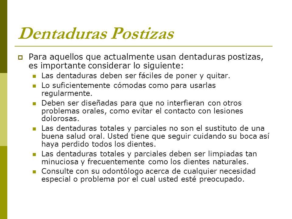 Dentaduras Postizas Para aquellos que actualmente usan dentaduras postizas, es importante considerar lo siguiente: