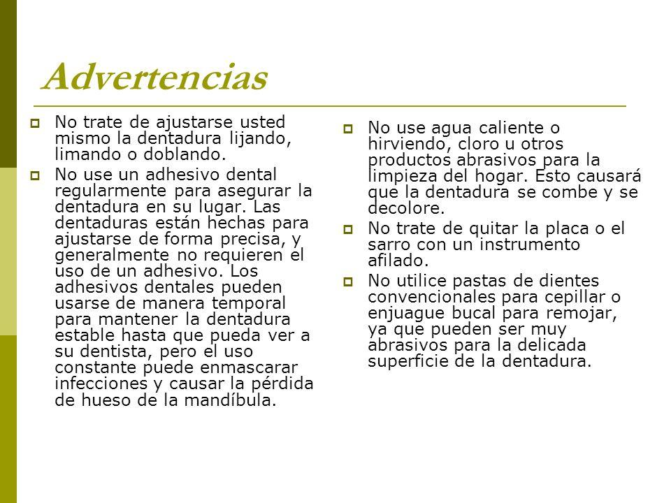 Advertencias No trate de ajustarse usted mismo la dentadura lijando, limando o doblando.