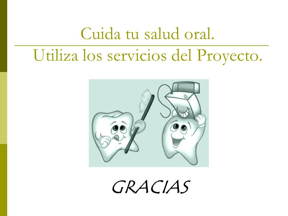 Cuida tu salud oral. Utiliza los servicios del Proyecto.