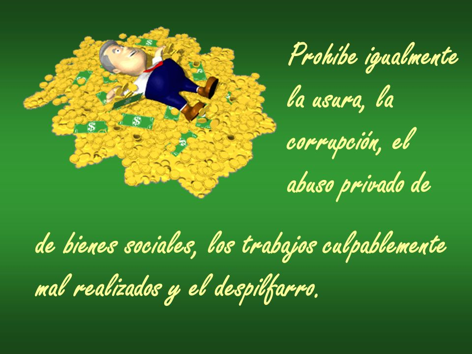 Prohíbe igualmente la usura, la. corrupción, el. abuso privado de. de bienes sociales, los trabajos culpablemente.