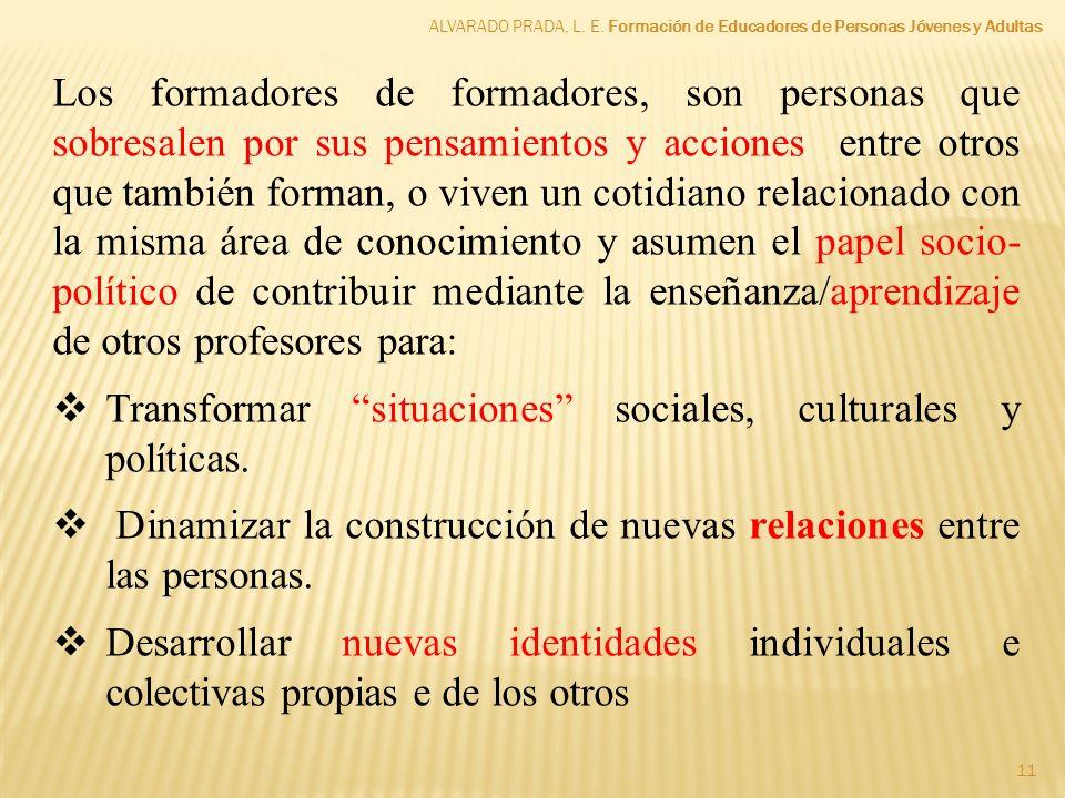 Transformar situaciones sociales, culturales y políticas.