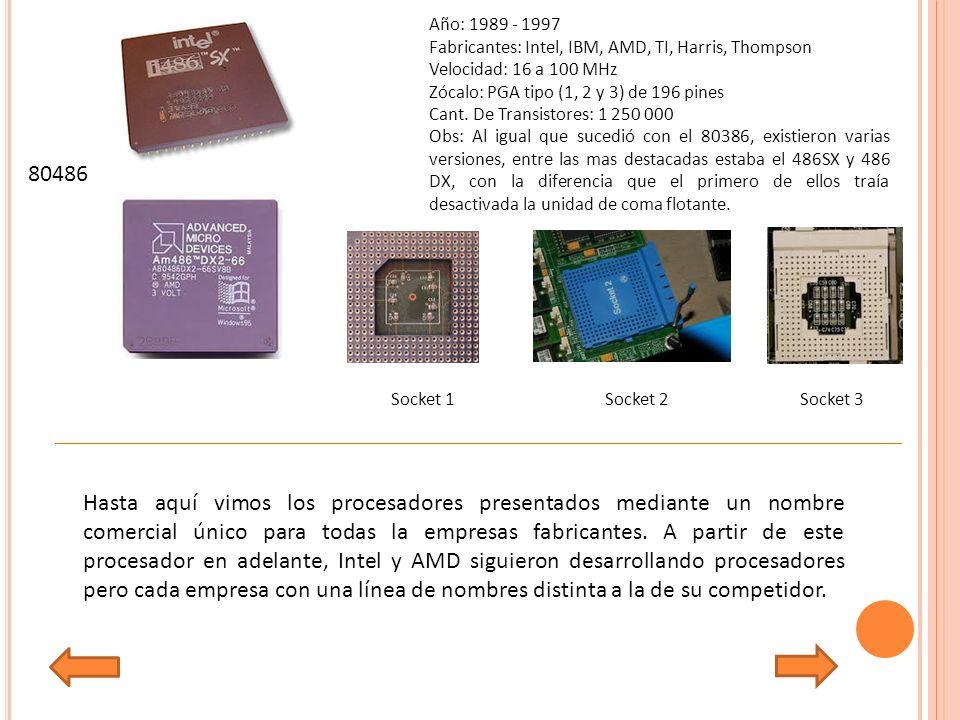 Año: 1989 - 1997 Fabricantes: Intel, IBM, AMD, TI, Harris, Thompson. Velocidad: 16 a 100 MHz. Zócalo: PGA tipo (1, 2 y 3) de 196 pines.