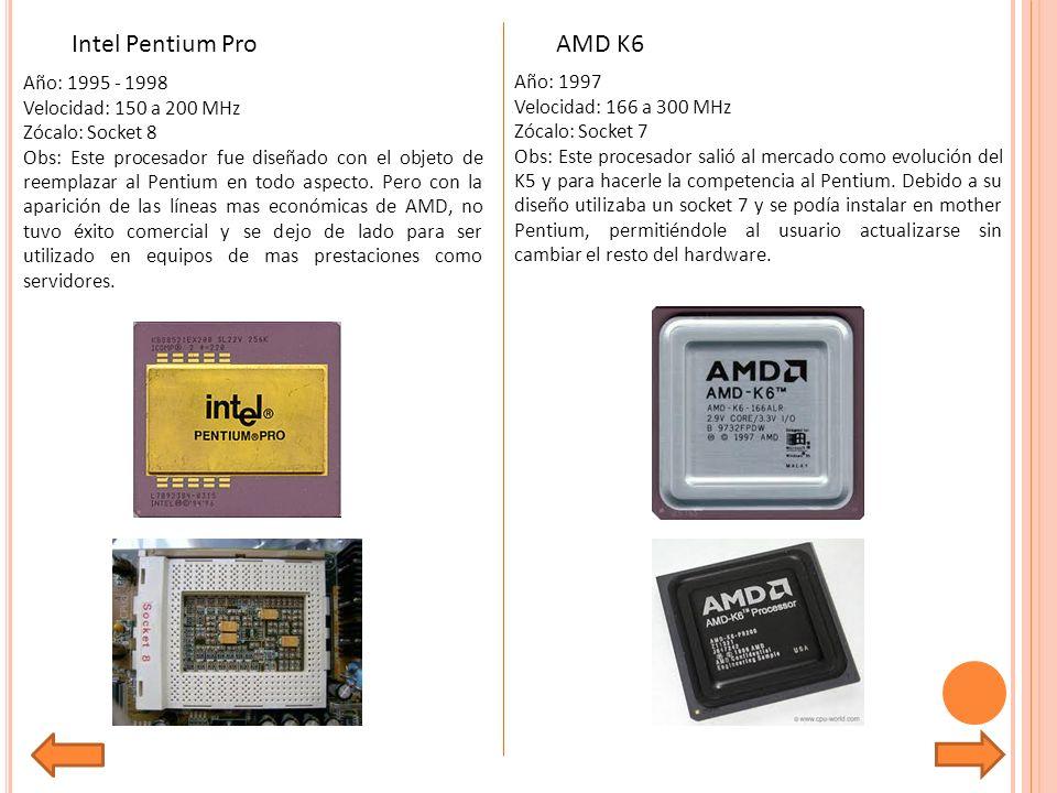 Intel Pentium Pro AMD K6 Año: 1995 - 1998 Año: 1997