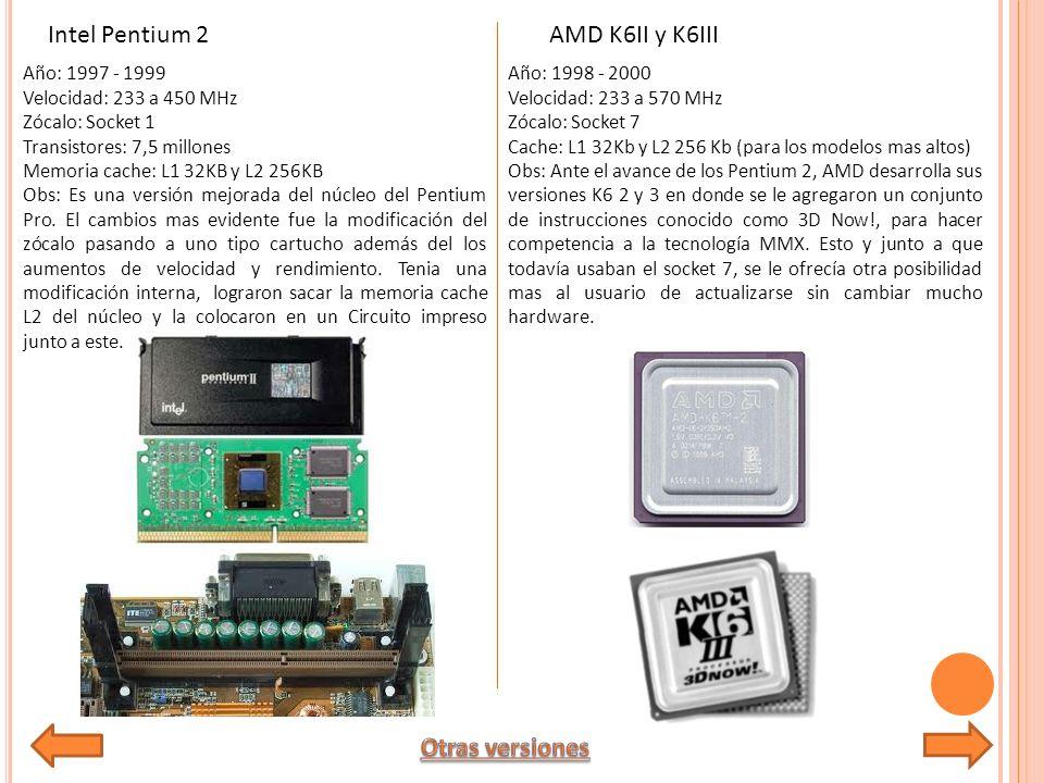 Intel Pentium 2 AMD K6II y K6III Otras versiones Año: 1997 - 1999