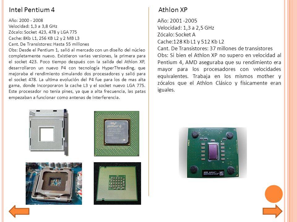 Intel Pentium 4 Athlon XP Año: 2001 -2005 Velocidad: 1,3 a 2,5 GHz