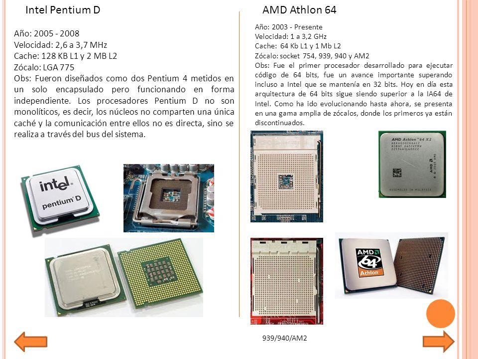 Intel Pentium D AMD Athlon 64 Año: 2005 - 2008