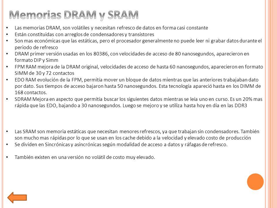 Memorias DRAM y SRAM Las memorias DRAM, son volátiles y necesitan refresco de datos en forma casi constante.