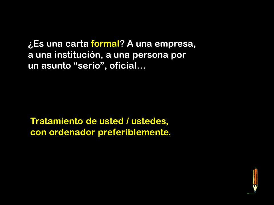 ¿Es una carta formal A una empresa, a una institución, a una persona por un asunto serio , oficial…