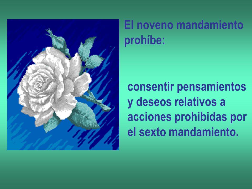 El noveno mandamiento prohíbe: consentir pensamientos. y deseos relativos a. acciones prohibidas por.