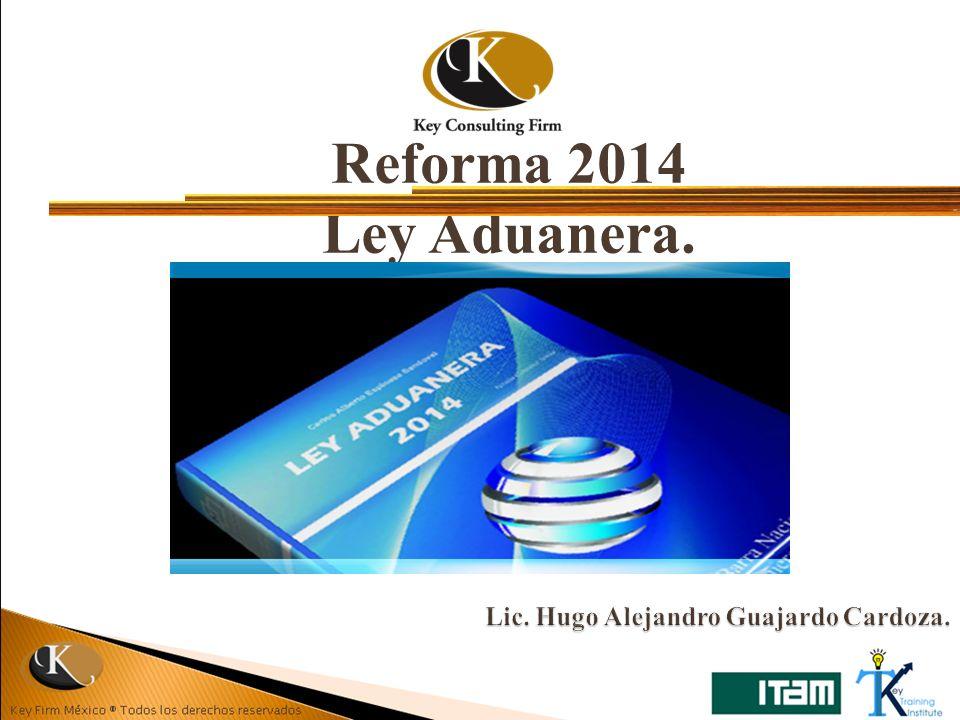 Reforma 2014 Ley Aduanera. Lic. Hugo Alejandro Guajardo Cardoza.