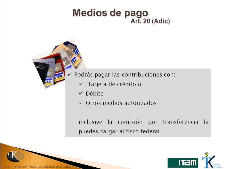 Medios de pago Art. 20 (Adic) Podrás pagar las contribuciones con: