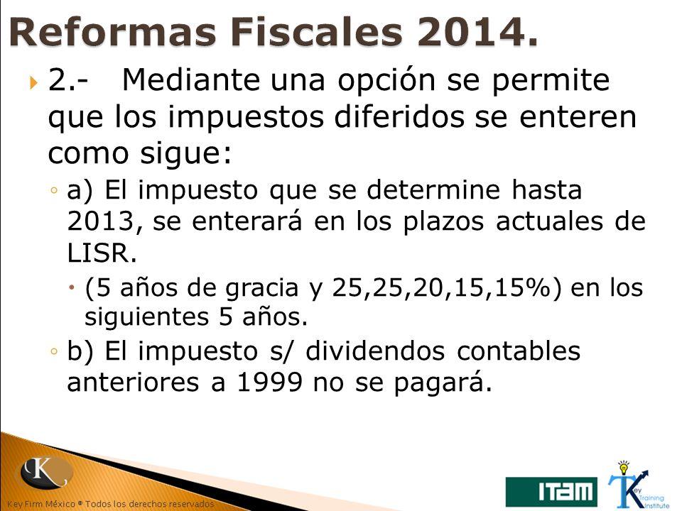 Reformas Fiscales 2014. 2.- Mediante una opción se permite que los impuestos diferidos se enteren como sigue: