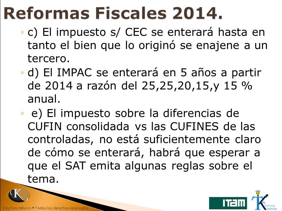Reformas Fiscales 2014. c) El impuesto s/ CEC se enterará hasta en tanto el bien que lo originó se enajene a un tercero.