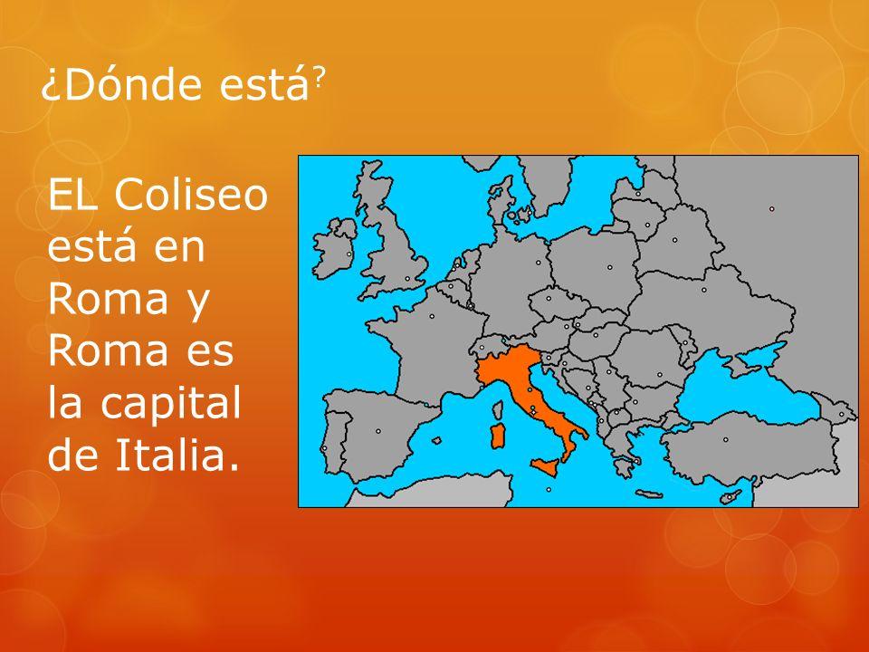 ¿Dónde está EL Coliseo está en Roma y Roma es la capital de Italia.