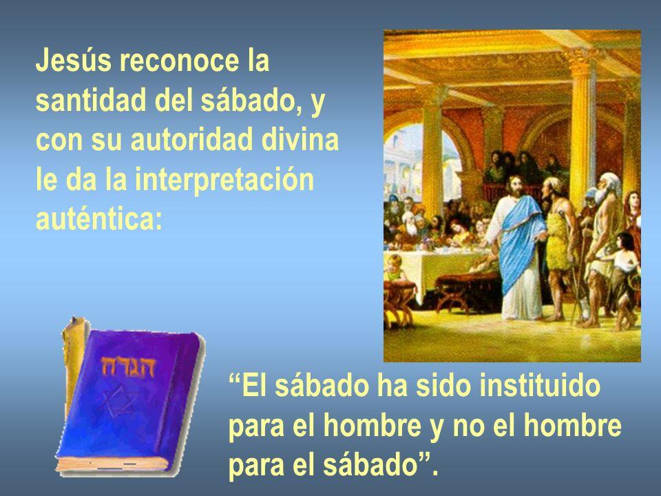 Jesús reconoce la santidad del sábado, y. con su autoridad divina. le da la interpretación. auténtica: