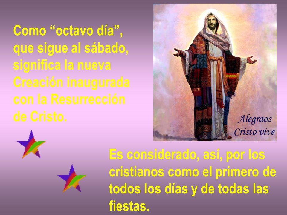 Como octavo día , que sigue al sábado, significa la nueva. Creación inaugurada. con la Resurrección.