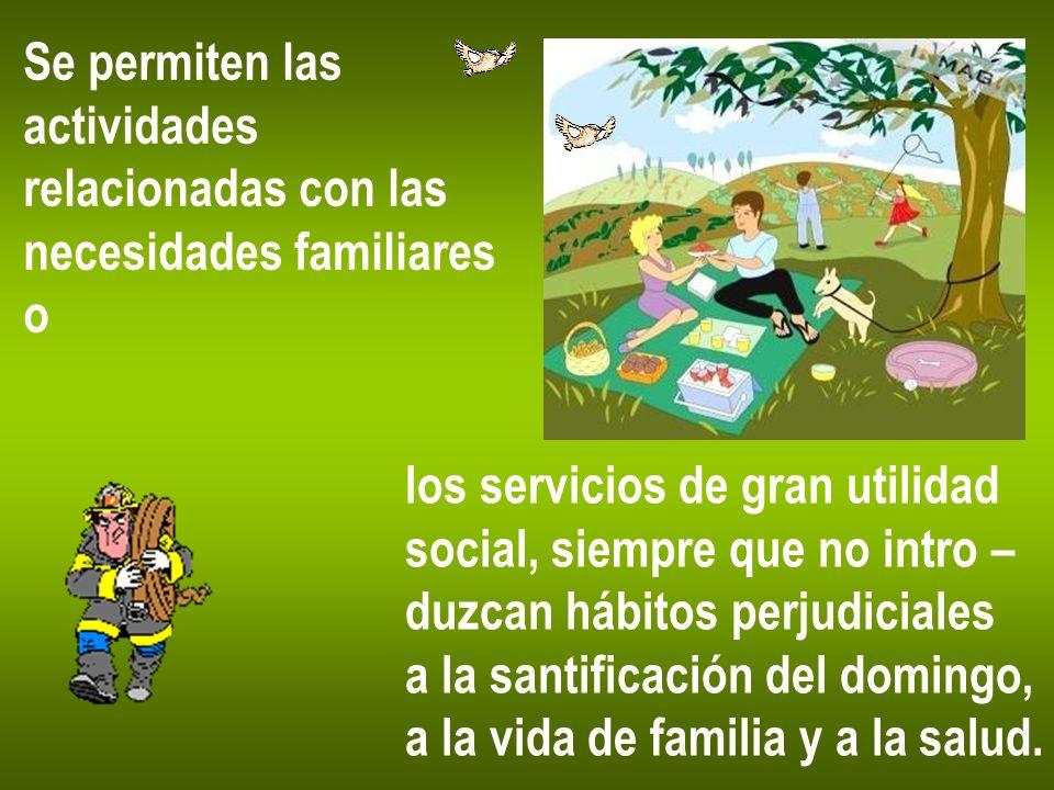 Se permiten las actividades. relacionadas con las. necesidades familiares. o. los servicios de gran utilidad.