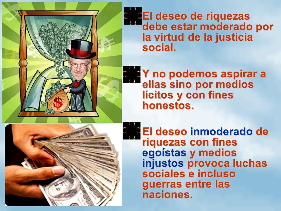 El deseo de riquezas debe estar moderado por la virtud de la justicia social.