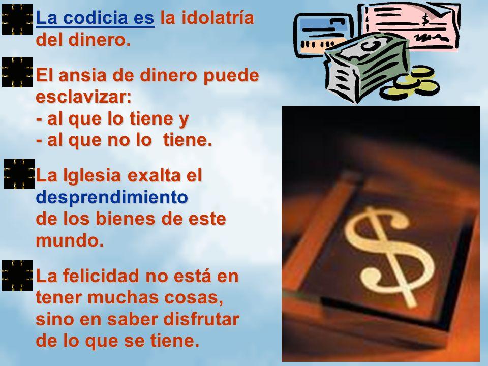 La codicia es la idolatría del dinero.