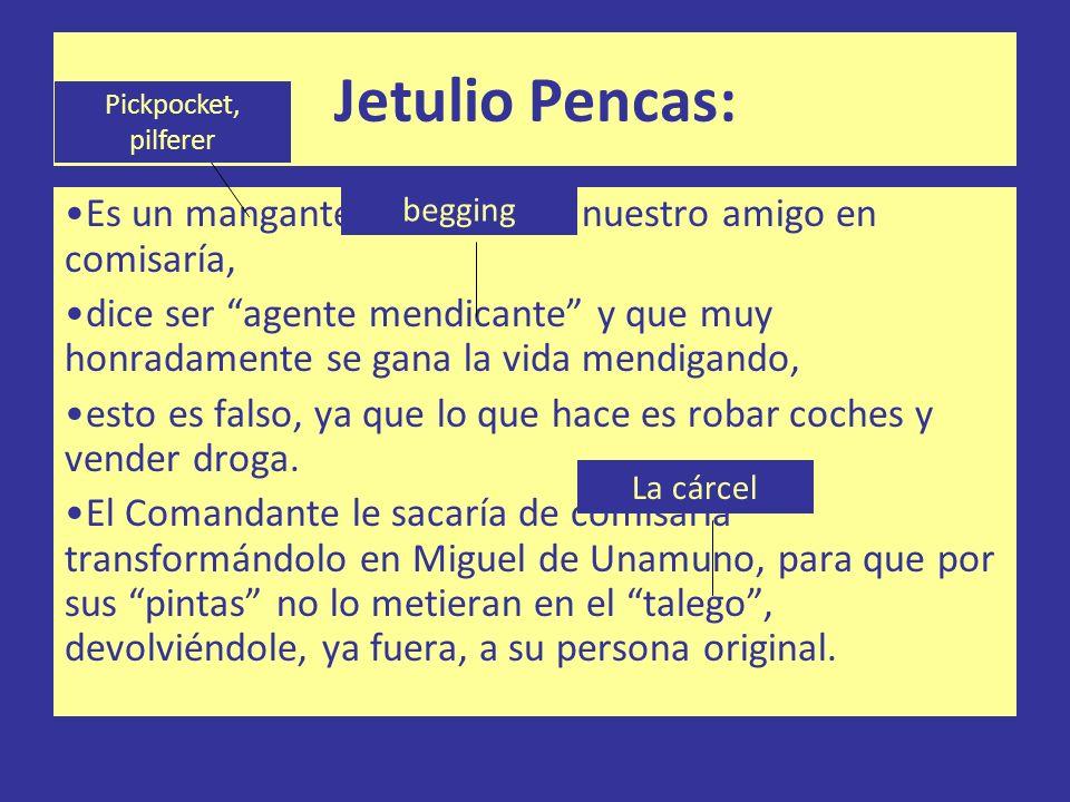 Jetulio Pencas: Es un mangante que conoció nuestro amigo en comisaría,