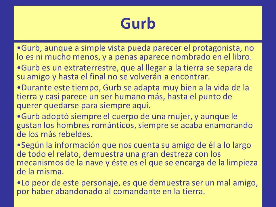Gurb Gurb, aunque a simple vista pueda parecer el protagonista, no lo es ni mucho menos, y a penas aparece nombrado en el libro.