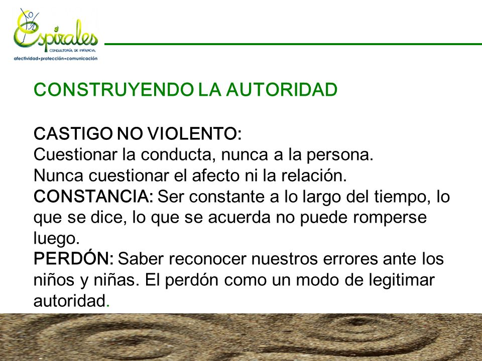 CONSTRUYENDO LA AUTORIDAD CASTIGO NO VIOLENTO: Cuestionar la conducta, nunca a la persona.