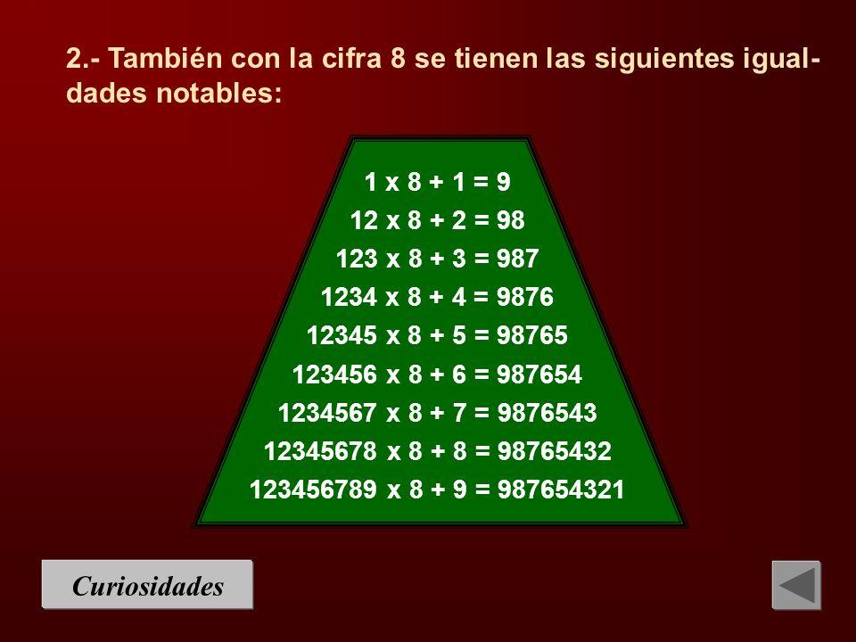 2.- También con la cifra 8 se tienen las siguientes igual-dades notables: