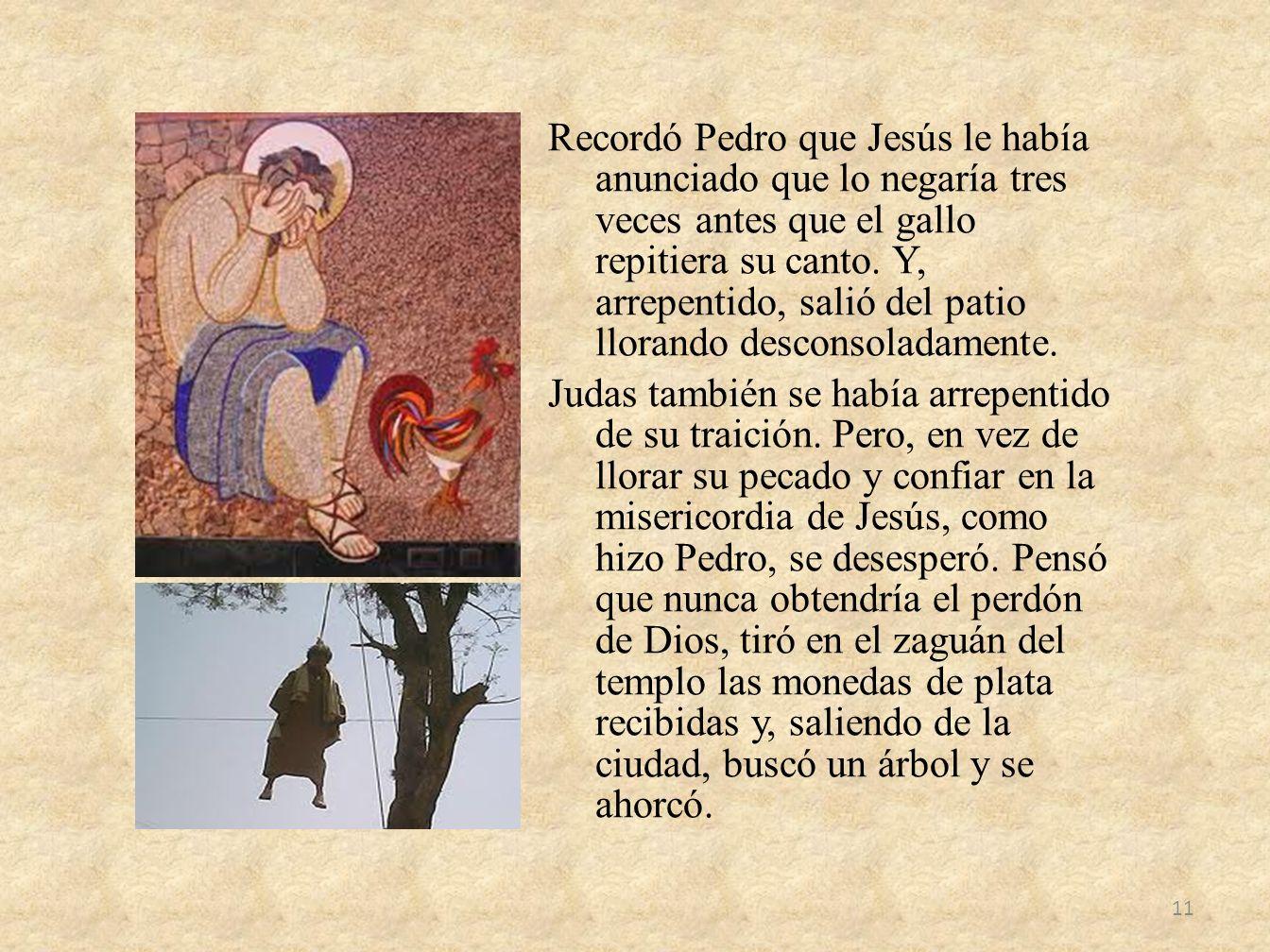 Recordó Pedro que Jesús le había anunciado que lo negaría tres veces antes que el gallo repitiera su canto.