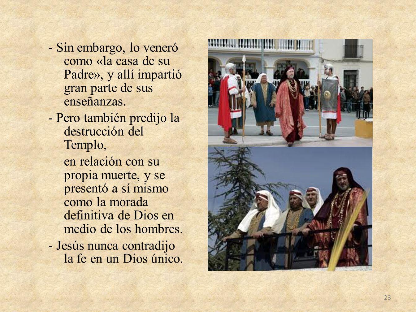 - Sin embargo, lo veneró como «la casa de su Padre», y allí impartió gran parte de sus enseñanzas.
