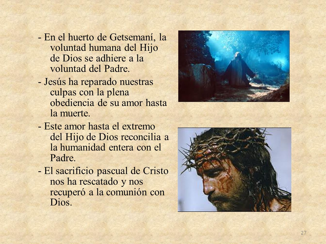 - En el huerto de Getsemaní, la voluntad humana del Hijo de Dios se adhiere a la voluntad del Padre.