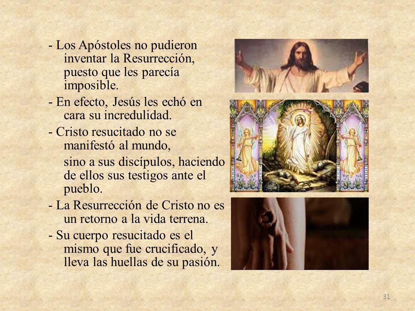 - Los Apóstoles no pudieron inventar la Resurrección, puesto que les parecía imposible.