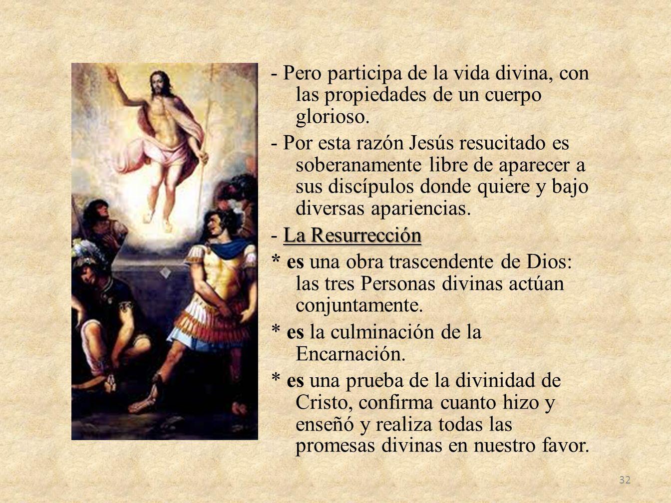 - Pero participa de la vida divina, con las propiedades de un cuerpo glorioso.