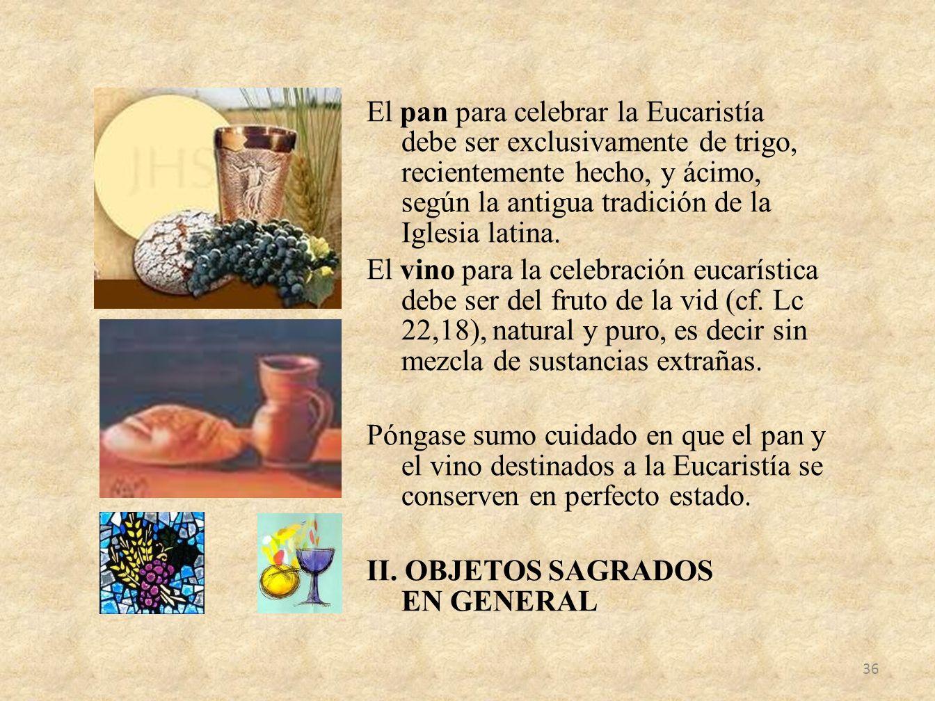 El pan para celebrar la Eucaristía debe ser exclusivamente de trigo, recientemente hecho, y ácimo, según la antigua tradición de la Iglesia latina.