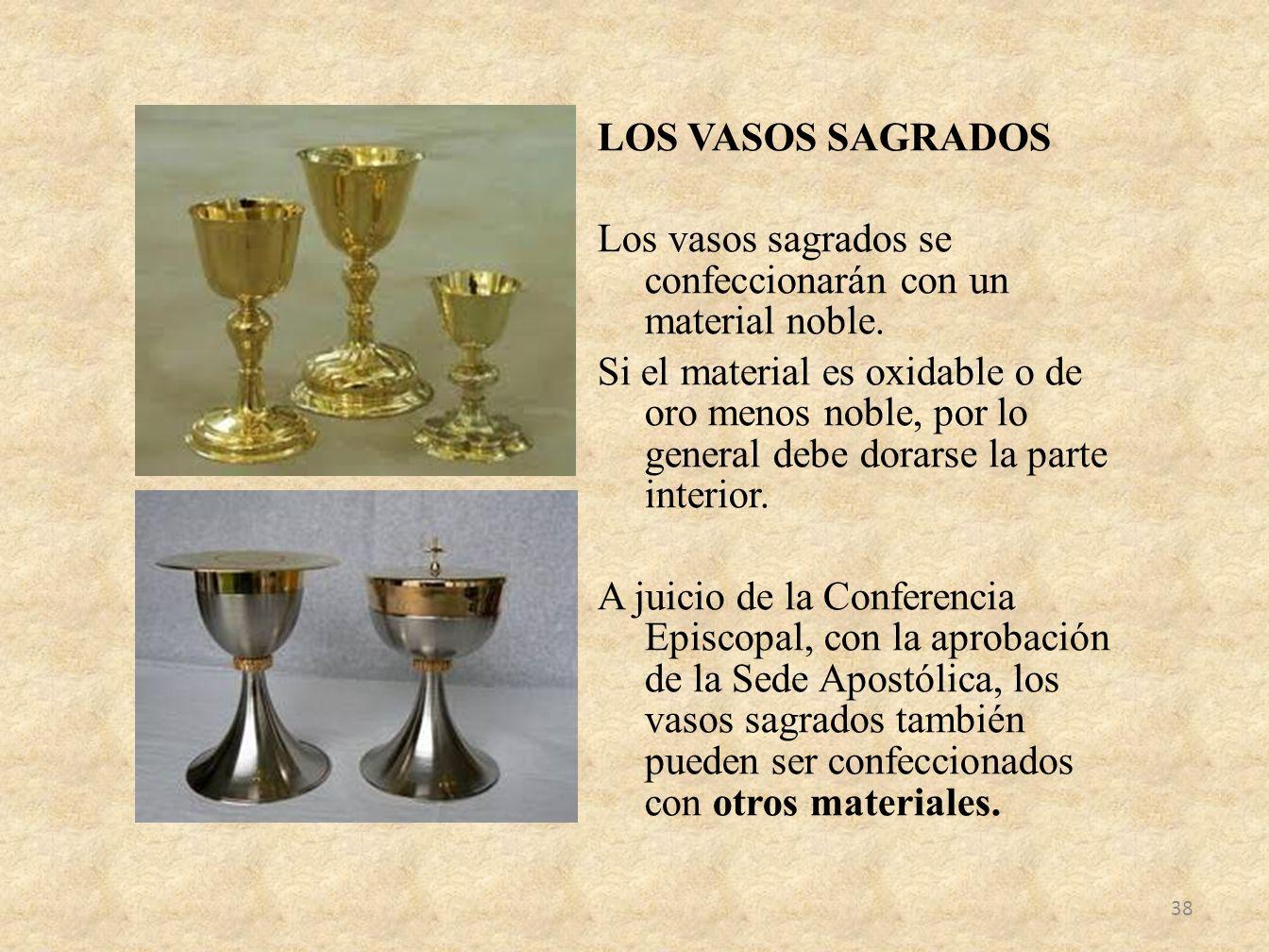 LOS VASOS SAGRADOS Los vasos sagrados se confeccionarán con un material noble.